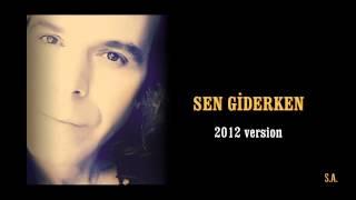SONER ARICA SEN GİDERKEN 2012 version