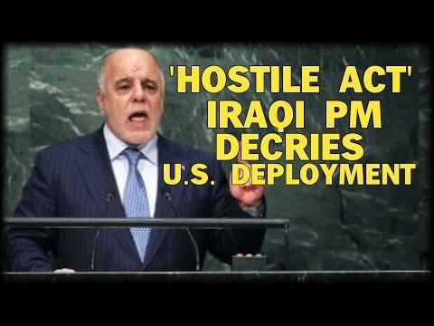 'HOSTILE ACT': IRAQI PM DECRIES US COMBAT FORCE DEPLOYMENT