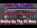 Bewafai hit Song | Shishe Ka Tha Dil Mera | Free Flp Project Zip File Download