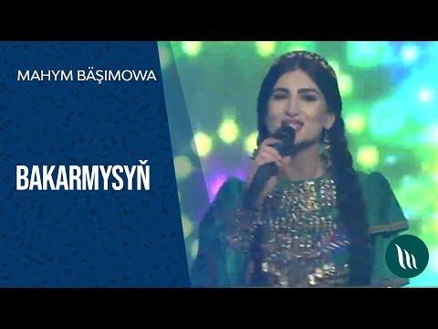 Mahym Bäşimowa -  Bakarmysyň   2018
