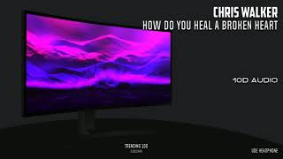 [8D AUDIO] HOW DO YOU HEAL A BROKEN HEART - CHRIS WALKER