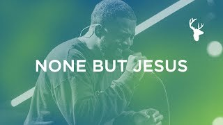 Download None But Jesus - Alton Eugene | Bethel Music Worship Mp3 and Videos