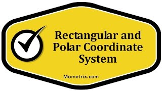 Rectangular and Polar Coordinate System