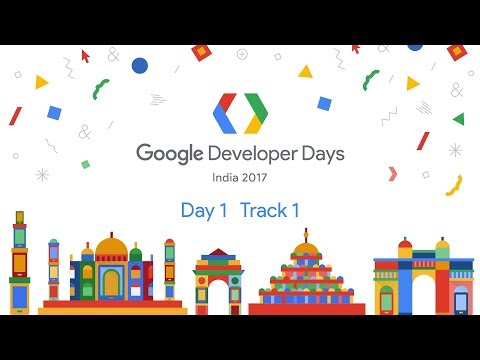 Google Developer Days India 2017 - Day 1 (Track 1)