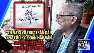 """""""Tiên tri vũ trụ"""" Trần Dần xem chữ ký đoán hậu vận TBT/CTN VN Nguyễn Phú Trọng"""
