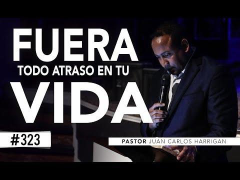Fuera todo atraso en tu vida | Pastor Juan Carlos Harrigan |