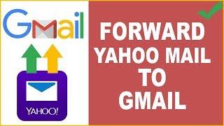 How to forward Yahoo mail to Gmail | Yahoo Mail Forwarding 2018