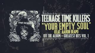 Teenage Time Killers ft. Aaron Beam - Your Empty Soul