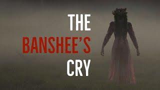 ''The Banshee's Cry'' | AWARD WINNING CREEPYPASTA MARCH 2018