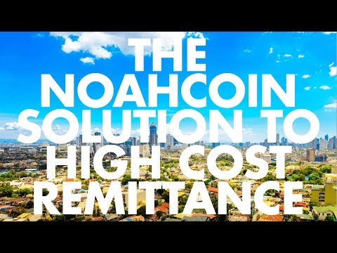 THE NOAHCOIN SOLUTION TO HIGH COST REMITTANCE