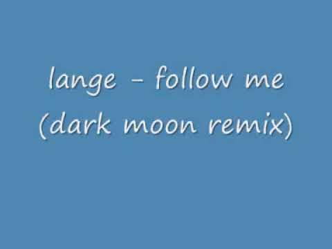 Lange - follow me (dark moon remix)