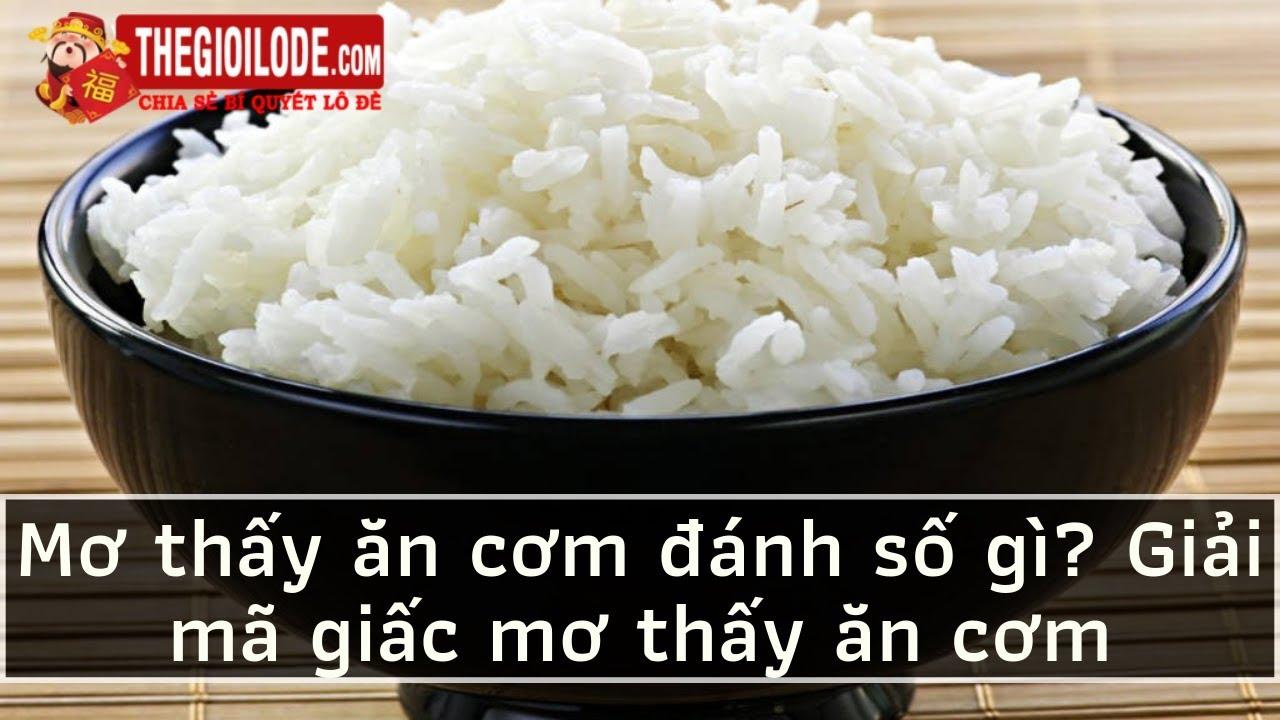Mơ thấy ăn cơm đánh số gì? Giải mã giấc mơ thấy ăn cơm