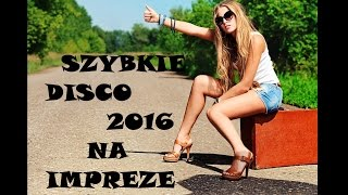 Szybkie Disco 2016 - Na Impreze vol. 3