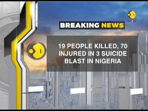 Breaking News: 19 people killed in suicide blasts in Northwest Nigeria