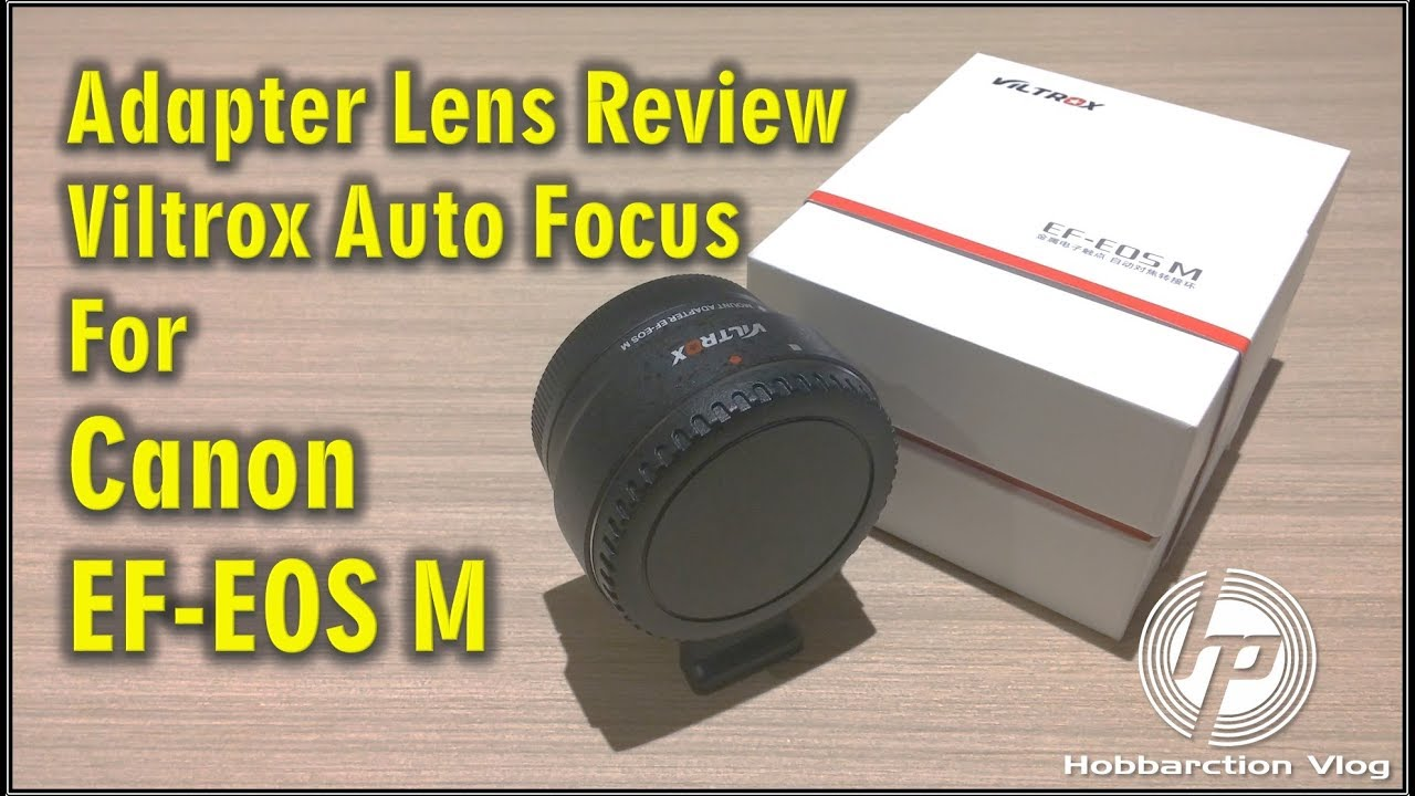 Vlog#25, Lens Adapter Review Viltrox Auto Focus for Canon EF-EOS M