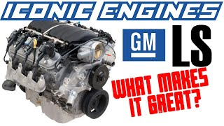 GM LS - What makes it GREAT? ICONIC ENGINES #12
