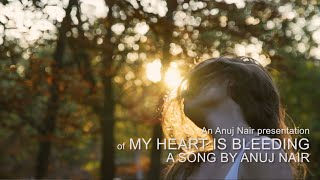 Anuj Nair - My Heart Is Bleeding (Official Music Video)