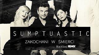 Sumptuastic - Zakochani w śmierci  [ BlackSoul Remix 2017 ]