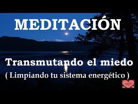 MEDITACIÓN .Transmutando el miedo.(Limpiando tu sistema energético)