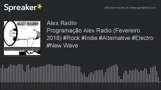 Programação Alex Radio (Fevereiro 2018) #Rock #Indie #Alternative #Electro #New Wave