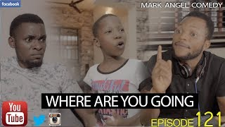 WHERE ARE YOU GOING Mark Angel Comedy Episode 121