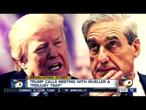 "Trump calls meeting with Mueller a ""perjury trap"""