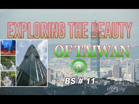 Exploring the beauty of Taiwan - BS 11