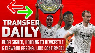 Auba Signed, Holding To Newcastle & Diawara Arsenal Link Confirmed! | AFTV Transfer Daily