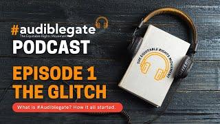 Audiblegate Podcast Episode 1 - The Glitch