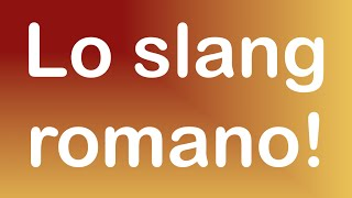 Lo slang romano (io che mi diverto!)