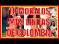 Las 10 Modelos 😍 Mas Lindas 😍 De Colombia 2019