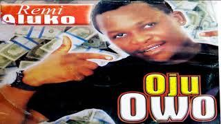 Oju Owo by Remi Aluko  - 2018 Yoruba Fuji Music  New Release this week