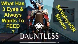 SKVplaysON - DAUNTLESS, 3 Eyed Behemoth!!, (Free to Play PC games),  [ENGLISH] PC Gameplay