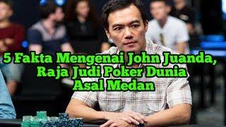 5 Fakta Mengenai John Juanda Raja Judi Poker Dunia Asal Medan Youtube