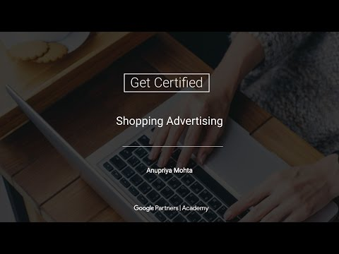 Google Partners 'Get Certified' series - Shopping Advertising (09.05.2017)