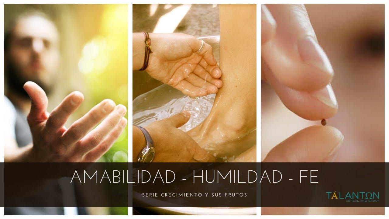 Amabilidad, Humildad y Fe - Serie Crecimiento y sus frutos - Parte 4