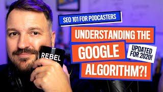 Google's Algorithm Explained! | Podcast SEO + Marketing Tips [Updated 2020]