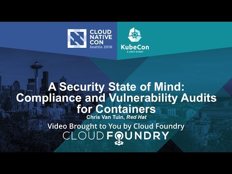 A Security State of Mind: Compliance and Vulnerability Audits for Containers by Chris Van Tuin