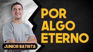 Junior Batista - Por Algo Eterno