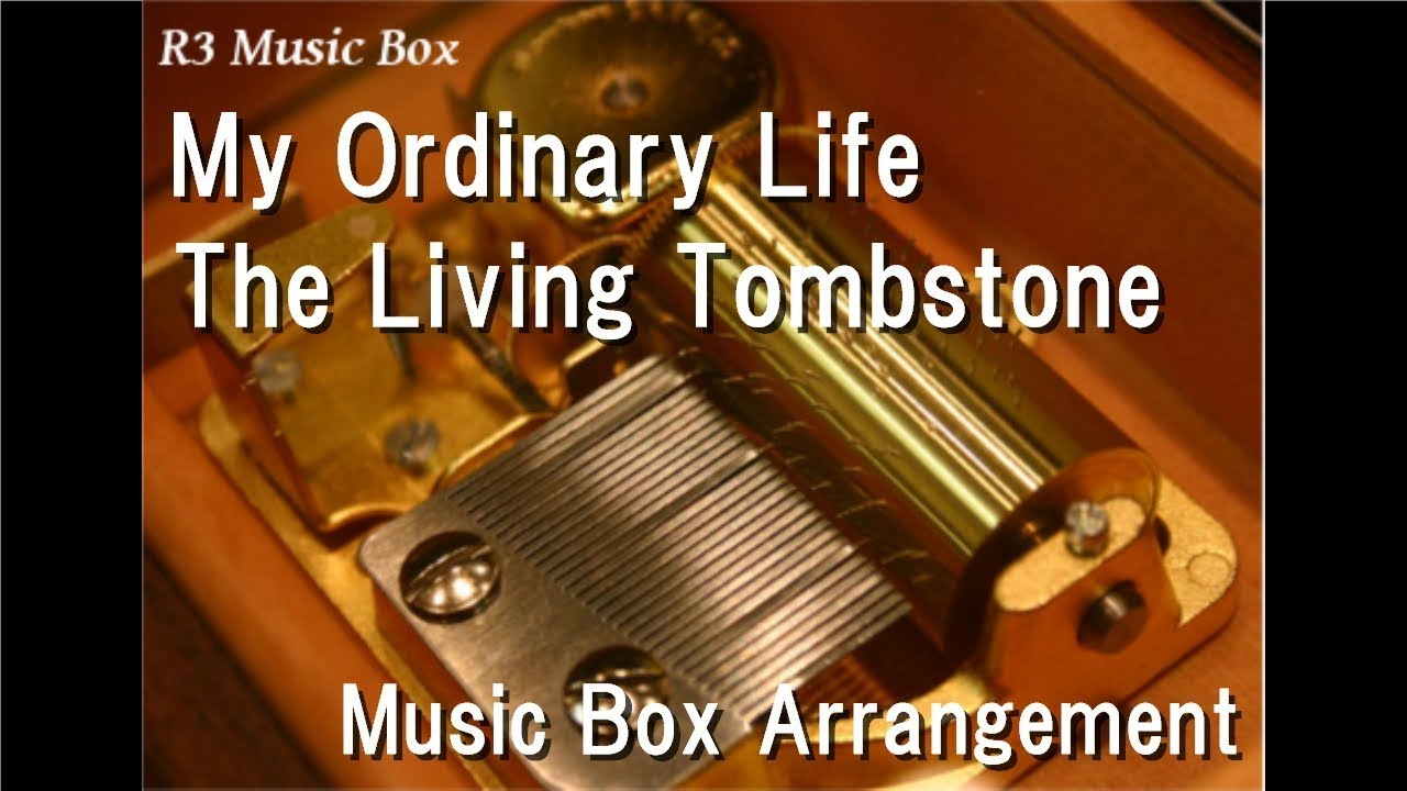 my ordinary life the living tombstone music box youtube. Black Bedroom Furniture Sets. Home Design Ideas