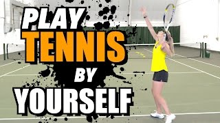How to PLAY TENNIS by YOURSELF - tennis lesson