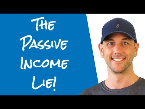 The Passive Income Lie - A Dose Of Honesty And Why You Probably Won't Make Passive Income Online