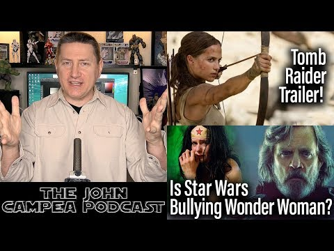 Is Star Wars Bullying Wonder Woman? First Tomb Raider Trailer - The John Campea Podcast