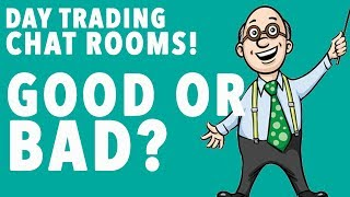 Day Trading Chat Rooms! GOOD OR BAD?