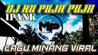 Download Lagu DJ KU PUJA PUJA - IPANK | MINANG REMIX FULL BASS + LIRIK mp3