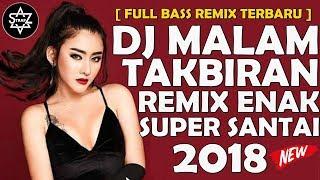 Gambar cover DJ MALAM TAKBIRAN REMIX ENAK SUPER SANTAI [ FULL BASS REMIX TERBARU ] NONSTOP MIX 2018