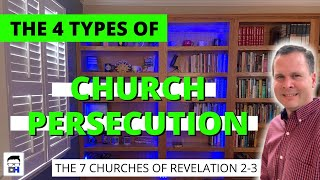 What are the 4 Types of Church Persecution - Revelation 2:8-11..the Chruch at Smyrna