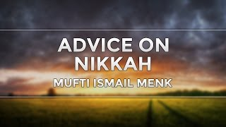 Advice on Nikkah | Mufti Ismail Menk