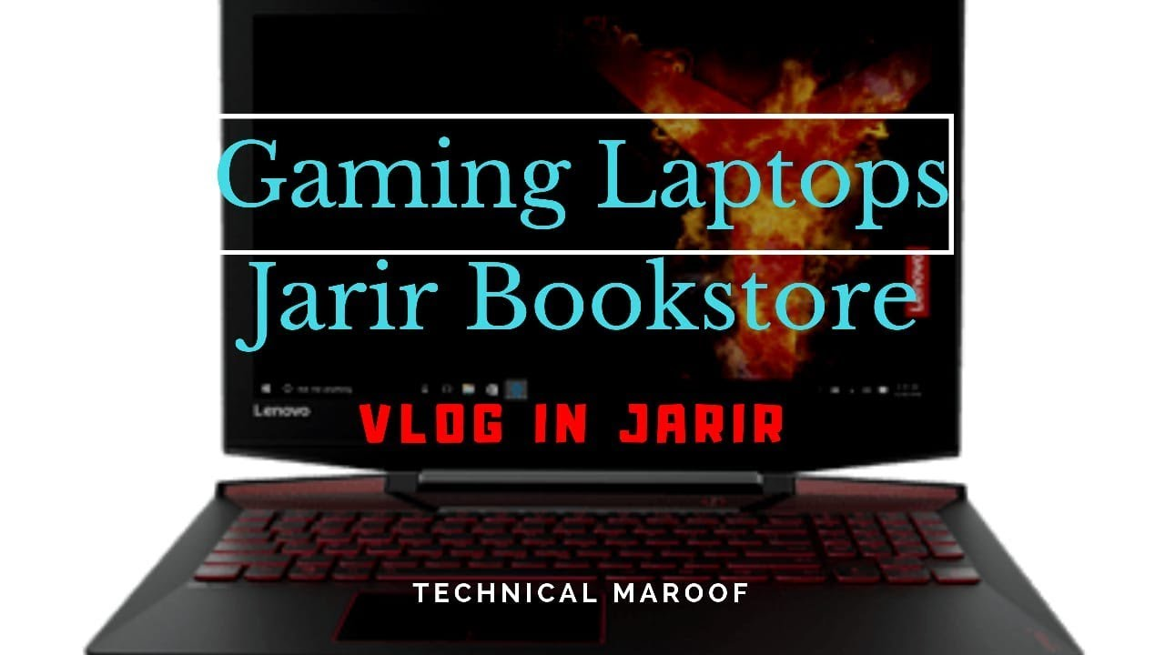 Powerful Gaming Laptops In Jarir Bookstore Saudi Arabia By Technical Maroof Youtube