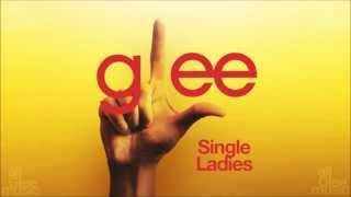 Singles Ladies (Put A Ring On It) | Glee [HD FULL STUDIO] - Beyoncé